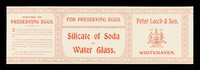 view For preserving eggs : silicate of soda or water glass / Peter Leech & Son.