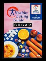 view Healthy eating guide : sugar / Tesco Stores Ltd.
