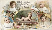 view Birthday greetings from five Lactated Food babies : their lives were saved by Lactated Food : read mothers' letters over / Wells & Richardson Co.
