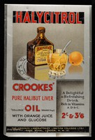 """view Halycitrol : Crookes' pure halibut liver oil  """"Collosol"""" brand (regd.) with orange juice and glucose : a delightful and refreshing drink rich in vitamins A D & C."""