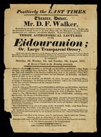 view Positively the last times : theatre, Dover : Mr. D.F. Walker... has the honour to announce three astronomical lectures on the Eidouranion; or, large transparent orrery... to commence Saturday, 2d, Monday, 4th, and Tuesday, 5th, August, 1817.