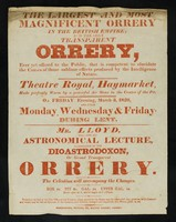 view The largest and most magnificent, and intelligent orrery in the British Empire and the only transparent orrery ever yet offered to the public... : Theatre Royal, Haymarket... on Friday evening, March 3, 1820, and every Monday, Wednesday & Friday, during Lent : Mr. Lloyd will give his astronomical lecture illustrated by the dioastrodoxon, or, grand transparent orrery.
