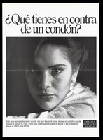 view A woman looks directly at the viewer with the words 'Qué tienes en contra de un condón?'; advertisement for safe sex to prevent AIDS by the U.S. Department of Health and Human Services. Lithograph.