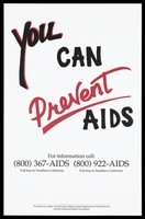 view The message 'You can prevent AIDS'; advertisement for the AIDS information lines in California by the California State Department of Health and the California Medical Association.Colour lithograph.