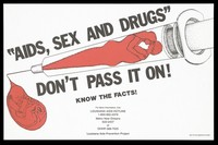 view A couple kissing within a syringe from which a drop of liquid containing a fetus is released with a warning about the risk of sex, drugs and AIDS; advertisement for the Louisiana AIDS hotline. Colour lithograph.