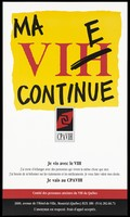 view The letter 'H' of 'VIH' crossed out and 'E' inserted to read 'VIE'; advertisement by the Comité des personnes atteintes du VIH du Québec. Colour lithograph.