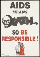view A warning that AIDS means death, with a skull incorporating the letter 'D' of 'Death', a couple below, and a warning to be responsible; advertisement by the Public Health Department, Rarotonga. Colour lithograph, 1992.