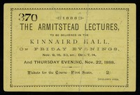 "view The Armitstead lectures : to be delivered in the Kinnaird Hall, on Friday evenings, Nov. 9, 16, 30, and Dec. 7, 17, and  Thursday evening, Nov. 22, 1888... : Syllabus... Thursday evening, 22nd November 1888, lecture III, ""Darwin and Darwinism"" by Mr. St. George  Mivart, Ph.D., M.D., F.R.S."
