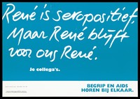 view Message about René who is HIV positive representing an advertisement for the Netherlands AIDS Information Line by the Projectgroep Publiekscampagne AIDS/SOA. Colour lithograph.