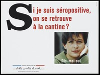 """view A woman's face with the question: """"If I am HIV positive, would you still find me in the canteen? Tell me yes""""; advertisment for the SIDA Info Service by the Agence Français de lutte contre le SIDA. Colour lithograph."""
