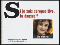 """view A woman's face with the question: """"If I am HIV positive, would you dance with me? Tell me yes""""; advertisment for the SIDA Info Service by the Agence Français de lutte contre le SIDA. Colour lithograph."""