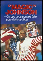 """view Earvin """"Magic"""" Johnson, a retired American professional basketball, wearing the USA flag and a gold medal with the message: """"What can you do to avoid AIDS""""; with the same image on the front cover of a book also entitled """"Magic Johnson L'amour sans risque"""" published by J'ai Lu; an advertisement by the book publishers, J'ai Lu [from the Flammarion group]. Colour lithograph."""