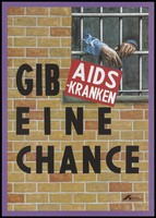 view A man's arms hang on the bars of a prison window with the message 'Give those with AIDS a chance'; advertising the Deutsche AIDS-Hilfe. Colour lithograph, 199-.