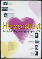 "view A shimmering pink and a yellow heart shape with the words: ""Herzenslust Positive Begegnungen mit HIV"" ['Hearts Positive' encounters with HIV] and a list of supporting people for the project organised by the AIDS-Hilfe NRW e.V. and supported by FIRST. Colour lithograph."