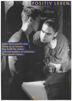"view Two gay men lean into each other as they stand at a bar with drinks with the message: ""[HIV] positive living. Anyone can be [HIV] positive. Without knowing it. This means for everyone, protecting themselves and others. Even positive living""; an advertisement for safe sex by the Deutsche AIDS-Hilfe e.V. Colour lithograph by Jörg Reichardt and Detlev Pusch."