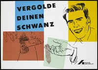view A man smiling, a penis and a hand holding a condom with the words 'Vergolde deinen schwanz' [gild your tail]; an advertisement for safe sex to prevent AIDS by Deutsche AIDS-Hilfe e.V. Colour lithograph by Rinaldo Hopf.