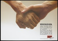 view Two male hands shake with the message 'Menschlich Sein' [human] with a list of ways in which AIDS is not transmitted; a message by the Minister for Health and Social Affairs. Colour lithograph.