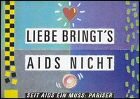 view A heart and a condom with the words 'Liebe bringt's AIDS nicht' [Love does not bring AIDS] between them with a black and yellow horizontal grid on the left and horizontal green shapes down the right side; an advertisement for safe sex. Colour lithograph by Christian Faranato.