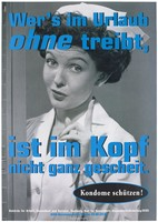 view A nurse with one finger raised and the message: 'Wer's im Urlaub ohne treibt, ist im Kopf nicht ganz gescheit' [Whoever goes on holiday unprepared is not clever in the head]; an advertisement for safe sex by the Authority of Labor, Health and Social Affairs, Hamburg and the Office of Public Health - Health Promotion / AIDS. Colour lithograph by Transglobe Black Box and DMB&B.
