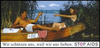 view A lake setting in which a man lies back in a boat wearing only boxer shorts; he holds up some underwear which he offers to his female companion with a smile; a pink condom lies on a white garment beside the man while two ducks swim beside the boat; German version of a series of safe sex 'Stop AIDS' campaign posters by the Federal Office of Public Health in collaboration with the AIDS-Hilfe Schweiz. Colour lithograph.