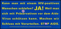view A message in German yellow lettering asking can you make love with an HIV positive person with the answer yes because condoms protect against AIDS; an advertisement for safe sex and the trademark 'OK' quality seal awarded to brand condoms; one of a series of posters from a 'Stop AIDS' campaign by the AIDS-Hilfe Schweiz in collaboration with the Office of Federal Health. Colour lithograph.