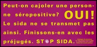 view A message in French yellow lettering asking can you cuddle an HIV positive person with the answer yes because you can't catch AIDS in this way; French version of a series of 'Stop SIDA' [Stop AIDS] campaign posters by the Federal Office of Public Health, in collaboration with the l'Aide Suisse contre le SIDA. Colour lithograph.