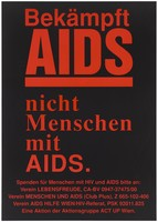 view The statement 'Combat AIDS not people with AIDS' with a list of associations receiving donations for people with HIV and AIDS including Association Lebensfreude People and AIDS Association (Club Plus), Z 665-102-406; AIDS-Hilfe Vienna AIDS / HIV Unit; an advertisement by the action group Act Up Vienna. Colour lithograph.