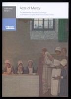 view Acts of mercy : the Middlesex Hospital paintings by Frederick Cayley Robinson (1862-1927) / [text by William Schupbach].