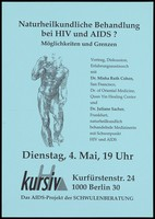 view A line-drawn male nude standing figure with one arm raised to his shoulder, the other down by his side representing an advertisement for a lecture on the possibilities and limitations of naturopathic treatment of HIV and AIDS with Dr. Misha Ruth Cohen, San Francisco, Dr. of Oriental Medicine, Quan Yin Healing Center and Dr. Juliane Sacher, Frankfurt, naturopathic physician with a focus on treating HIV and AIDS; an event organised by Kursiv, an AIDS project for Schwulenberatung on Tuesday, 4 May [1993?]. Photocopy.