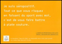 """view The statement in French """"I am HIV Positive. All you risk in playing sport with me, is to be beaten hands down""""; an advertisement by L'agence de Prevention du SIDA Lutte contre l'Exclusion des séropositifs. Colour lithograph ca. 1996."""