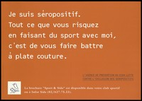 """view The statement in French """"I am HIV Positive. All you risk in playing sport with me, is to be beaten hands down""""; an advertisement by L'agence de Prevention du SIDA Lutte contre l'Exclusion des séropositifs. Colour lithograph ca. 1995."""
