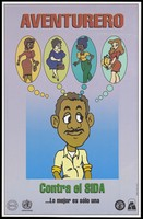 view A cartoon figure of a man with a moustache with 4 speech bubbles above his head containing images of women with the label 'Adventurer' in Spanish; an advertisement for the fight against AIDS by Prisa, OPS/OMS, Sespas and Procets. Colour lithograph, ca. 1997.