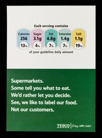 view Supermarkets : Some tell you what to eat. We'd rather let you decide. See, we like to label our food. not our customers / Tesco.