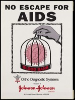 view A gloved hand holding up a bird cage inscribed 'Blood bank' containing the HIV virus cell with the warning 'No escape for AIDS'; an advertisement issued by Ortho Diagnostic Systems, a division of Johnson & Johnson Limited. Colour lithograph, ca. 1998.