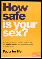 view How safe is your sex? : if you're a gay man and want the Facts for life visit www.tht.org.uk or look out for more details on the gay scene / CHAPS, Terrence Higgins Trust.