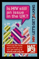 view Is HIV still an issue in the UK? : HIV: let's get talking : find out the facts about HIV so you can get talking at www.nat.org.uk / NAT.