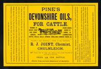 view Pine's Devonshire oils, for cattle : worms in sheep, ewes' and cows' udders, black udder, scour in lambs, inflammations, gripes, chills, galls, sprains, swellings, broken knees, &c. : prepared & sold wholesale & retail by the proprietor