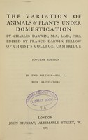 view The variation of animals & plants under domestication / by Charles Darwin ; edited by Francis Darwin.