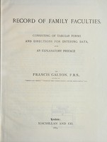 view Record of family faculties : consisting of tabular forms and directions for entering data, with an explanatory preface / by Francis Galton.