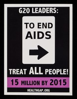 view G20 leaders : to end AIDS, treat all people! : 15 million by 2015 / HealthGAP.org.