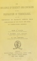 view The influence of heredity and contagion on the propagation of tuberculosis : and the prevention of injurious effects from consumption of the flesh and milk of tuberculous animals