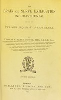 view On brain and nerve exhaustion (neurasthenia) and on the nervous sequelae of influenza / by Thomas Stretch Dowse.