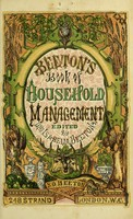view The book of household management : comprising information for the mistress, housekeeper, cook, kitchen-maid, butler, footman, coachman, valet, upper and under house-maids, lady's maid, maid-of-all-work, laundry-maid, nurse and nurse-maid, monthly, wet, and sick nurses, etc. etc. also, sanitary, medical, & legal memoranda with a history of the origin, properties, and uses of all things connected with home life and comfort