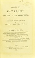 view The cure of cataract and other eye affections : the medical and surgical treatment of lenticular opacities / by Jabez Hogg.
