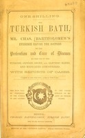 view The Turkish bath : Mr. Chas. Bartholomew's evidence before the doctors on the prevention and cure of diseases by the use of Turkish, oxygen, ozone, and electric baths, and medicated atmospheres with reports on cases.
