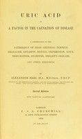 view Uric acid as a factor in the causation of disease : acontribution to the pathology of high arterial tension, headache, epilepsy, mental depression, paroxysmal hæmoglobinuria and anæmia, Bright's disease, diabetes, gout, rheumatism, and other disorders / by Alexander Haig.