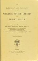 view The pathology and treatment of stricture of the urethra and urinary fistulae / by Sir Henry Thompson.