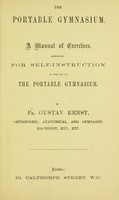view The portable gymnasium : a manual of exercises, arranged for self instruction in the use of the portable gymnasium / by Fr. Gustav Ernst.