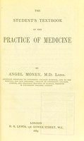 view The student's textbook of the practice of medicine / by Angel Money.