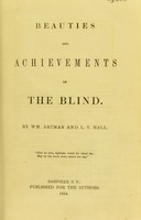 view Beauties and achievements of the blind / by Wm. Artman and L.V. Hall.